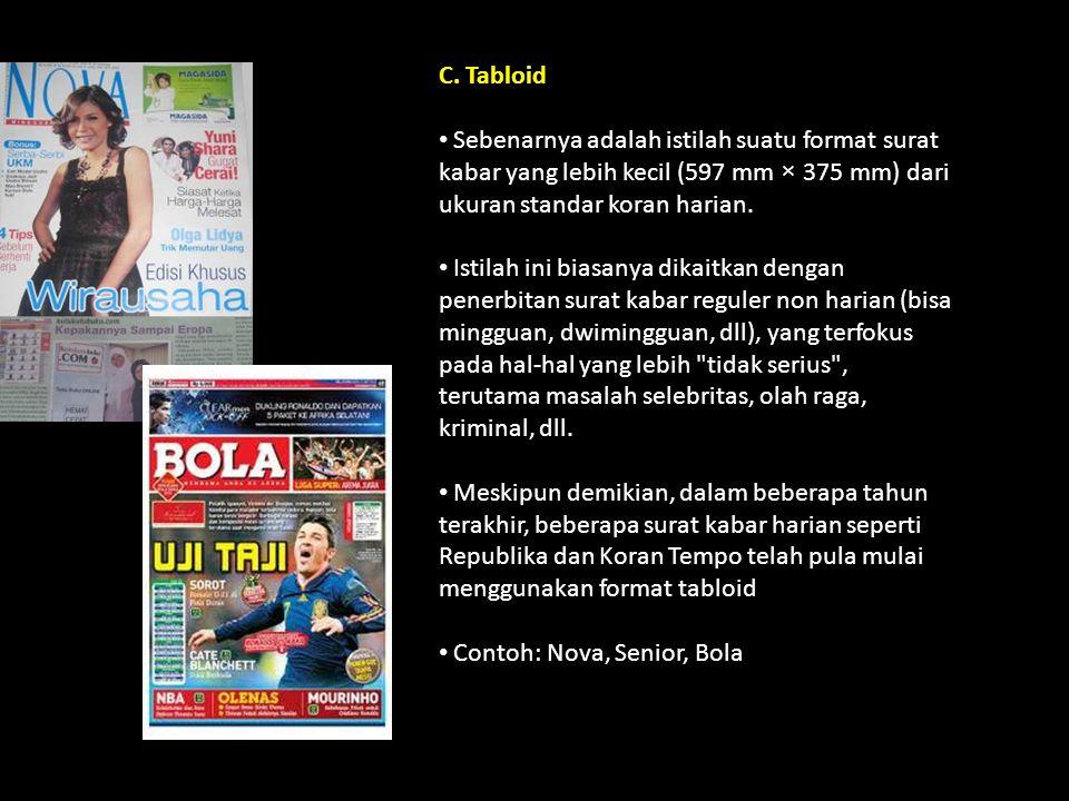 C. Tabloid Sebenarnya adalah istilah suatu format surat kabar yang lebih kecil (597 mm × 375 mm) dari ukuran standar koran harian. Istilah ini biasany