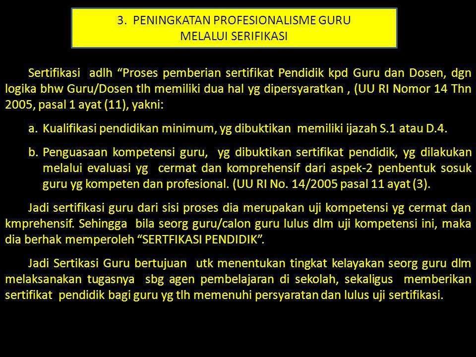 """Sertifikasi adlh """"Proses pemberian sertifikat Pendidik kpd Guru dan Dosen, dgn logika bhw Guru/Dosen tlh memiliki dua hal yg dipersyaratkan, (UU RI No"""