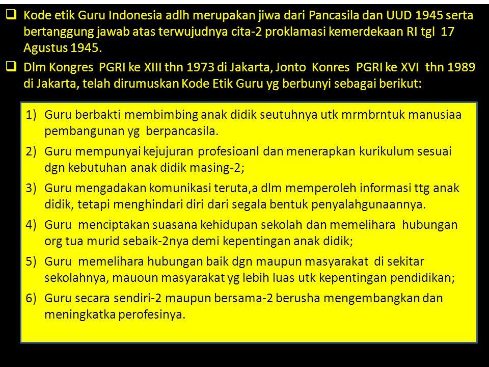  Kode etik Guru Indonesia adlh merupakan jiwa dari Pancasila dan UUD 1945 serta bertanggung jawab atas terwujudnya cita-2 proklamasi kemerdekaan RI t