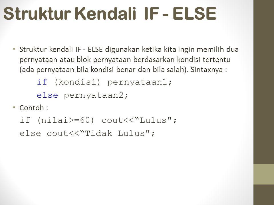 Struktur Kendali IF - ELSE Struktur kendali IF - ELSE digunakan ketika kita ingin memilih dua pernyataan atau blok pernyataan berdasarkan kondisi tertentu (ada pernyataan bila kondisi benar dan bila salah).