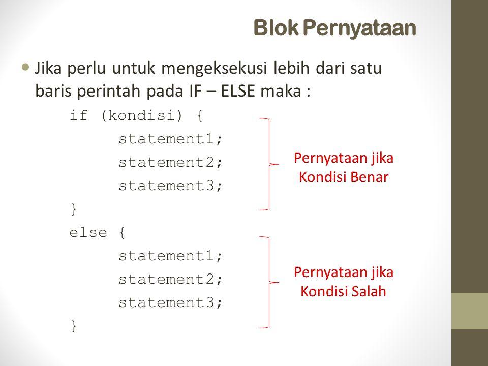 Blok Pernyataan Jika perlu untuk mengeksekusi lebih dari satu baris perintah pada IF – ELSE maka : if (kondisi) { statement1; statement2; statement3;