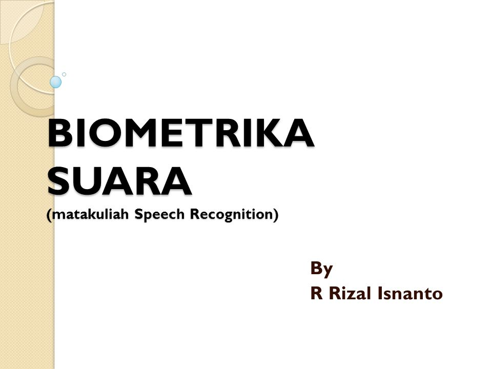 BIOMETRIKA SUARA (matakuliah Speech Recognition) By R Rizal Isnanto