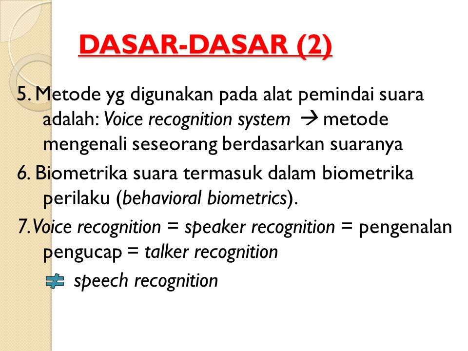 DASAR-DASAR (2) 5. Metode yg digunakan pada alat pemindai suara adalah: Voice recognition system  metode mengenali seseorang berdasarkan suaranya 6.
