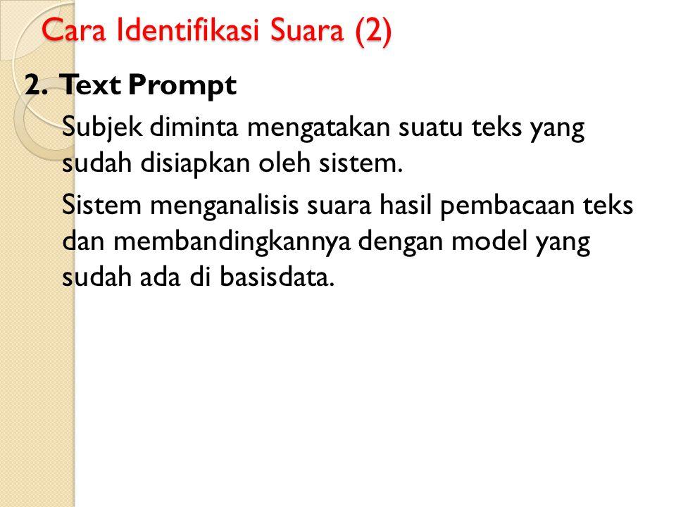 Cara Identifikasi Suara (2) 2. Text Prompt Subjek diminta mengatakan suatu teks yang sudah disiapkan oleh sistem. Sistem menganalisis suara hasil pemb