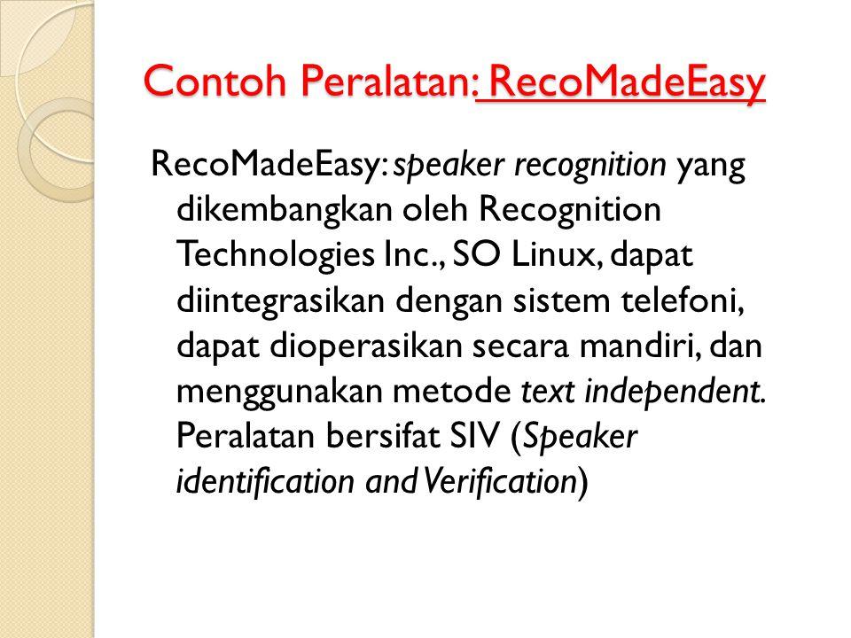 Contoh Peralatan: RecoMadeEasy RecoMadeEasy: speaker recognition yang dikembangkan oleh Recognition Technologies Inc., SO Linux, dapat diintegrasikan
