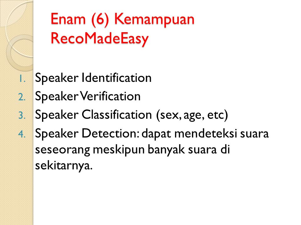 Enam (6) Kemampuan RecoMadeEasy 1. Speaker Identification 2. Speaker Verification 3. Speaker Classification (sex, age, etc) 4. Speaker Detection: dapa
