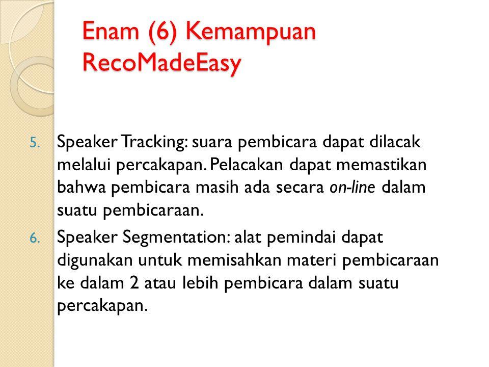 Enam (6) Kemampuan RecoMadeEasy 5. Speaker Tracking: suara pembicara dapat dilacak melalui percakapan. Pelacakan dapat memastikan bahwa pembicara masi