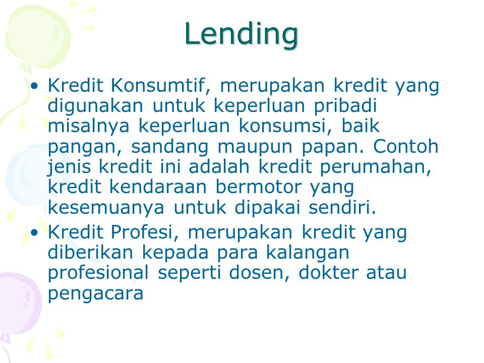 Lending Kredit Konsumtif, merupakan kredit yang digunakan untuk keperluan pribadi misalnya keperluan konsumsi, baik pangan, sandang maupun papan. Cont