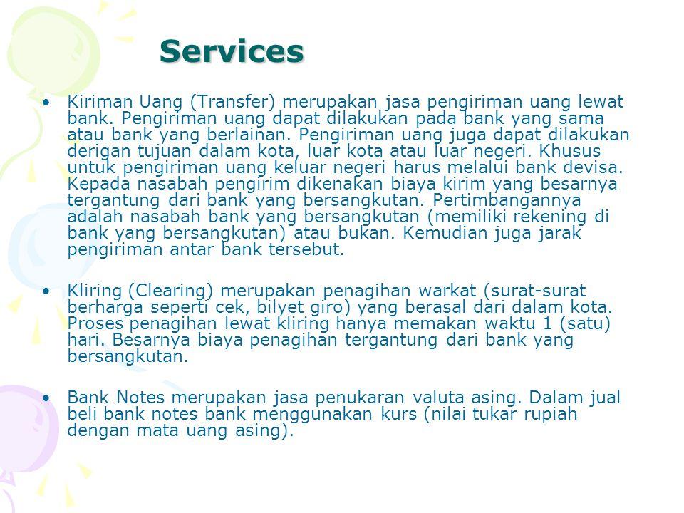 Services Services Kiriman Uang (Transfer) merupakan jasa pengiriman uang lewat bank. Pengiriman uang dapat dilakukan pada bank yang sama atau bank yan