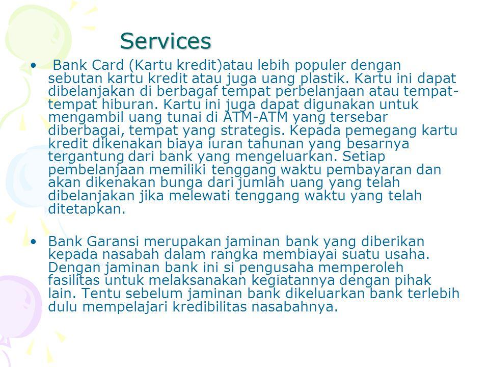 Services Bank Card (Kartu kredit)atau lebih populer dengan sebutan kartu kredit atau juga uang plastik. Kartu ini dapat dibelanjakan di berbagaf temp
