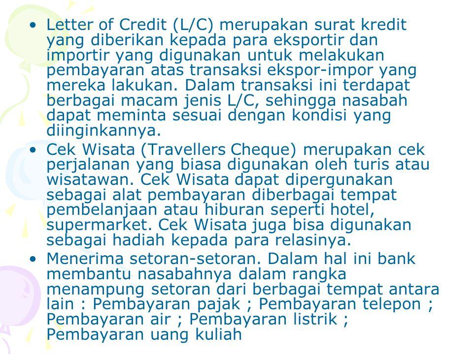 Letter of Credit (L/C) merupakan surat kredit yang diberikan kepada para eksportir dan importir yang digunakan untuk melakukan pembayaran atas transak