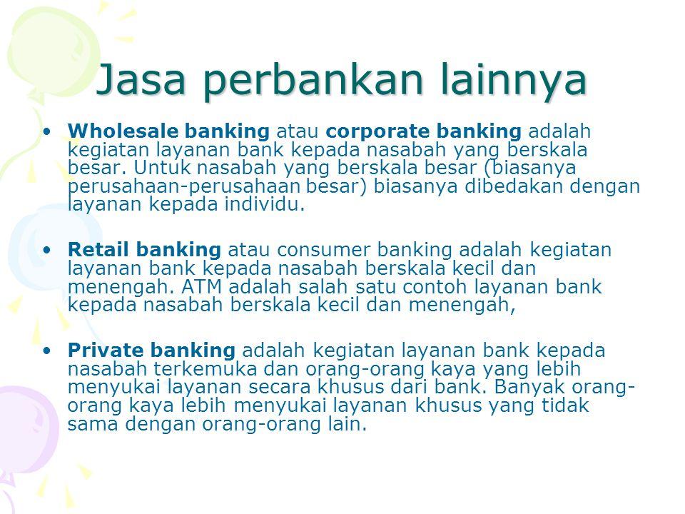 Jasa perbankan lainnya Wholesale banking atau corporate banking adalah kegiatan layanan bank kepada nasabah yang berskala besar. Untuk nasabah yang be