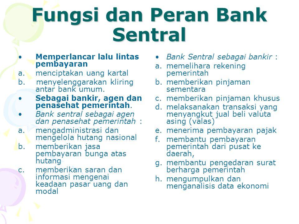 Fungsi dan Peran Bank Sentral Memperlancar lalu lintas pembayaran a.menciptakan uang kartal b. menyelenggarakan kliring antar bank umum. Sebagai banki