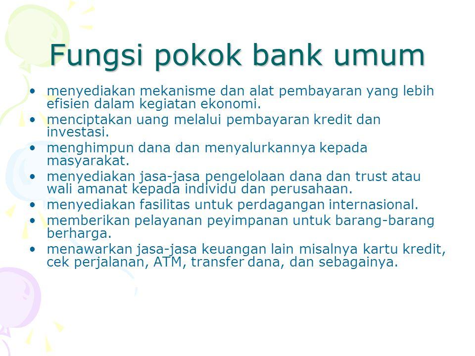 Fungsi pokok bank umum menyediakan mekanisme dan alat pembayaran yang lebih efisien dalam kegiatan ekonomi. menciptakan uang melalui pembayaran kredit