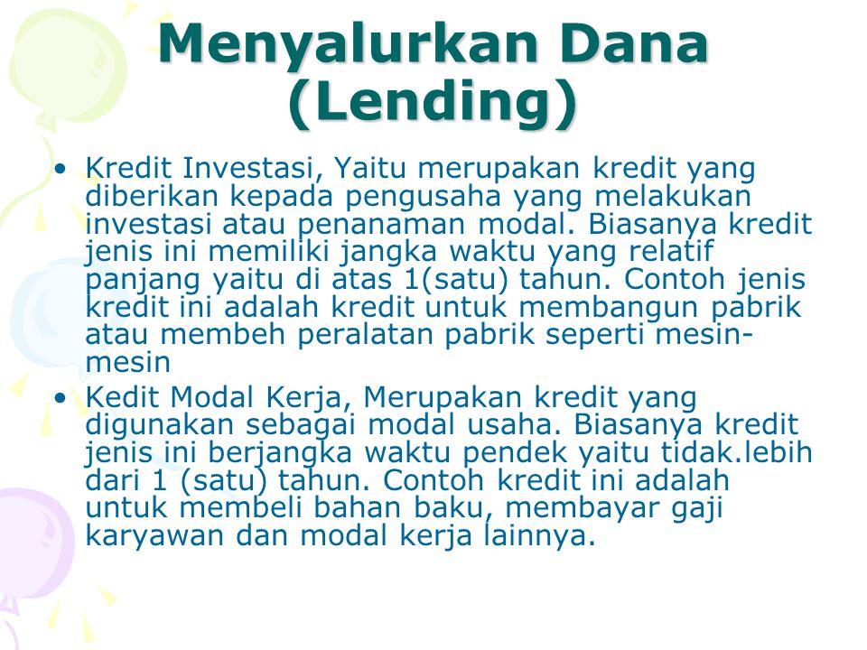 Menyalurkan Dana (Lending) Kredit Investasi, Yaitu merupakan kredit yang diberikan kepada pengusaha yang melakukan investasi atau penanaman modal. Bia