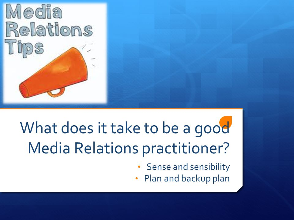 What does it take to be a good Media Relations practitioner.