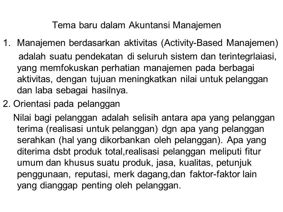Tema baru dalam Akuntansi Manajemen 1.Manajemen berdasarkan aktivitas (Activity-Based Manajemen) adalah suatu pendekatan di seluruh sistem dan terinte