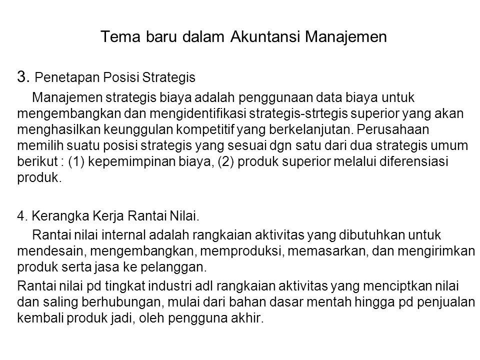 Tema baru dalam Akuntansi Manajemen 3. Penetapan Posisi Strategis Manajemen strategis biaya adalah penggunaan data biaya untuk mengembangkan dan mengi
