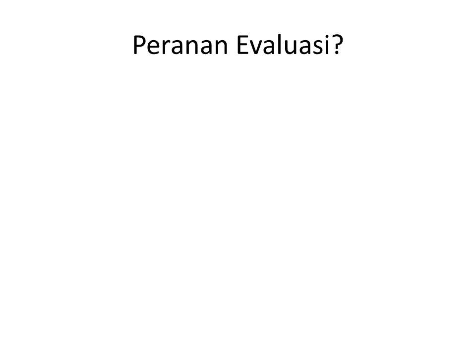 Peranan Evaluasi?