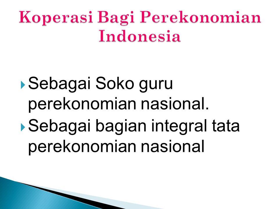  Sebagai Soko guru perekonomian nasional.  Sebagai bagian integral tata perekonomian nasional