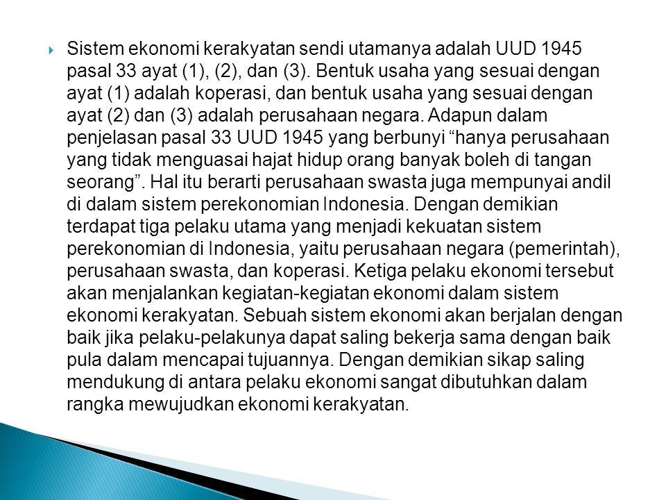  Sistem ekonomi kerakyatan sendi utamanya adalah UUD 1945 pasal 33 ayat (1), (2), dan (3). Bentuk usaha yang sesuai dengan ayat (1) adalah koperasi,