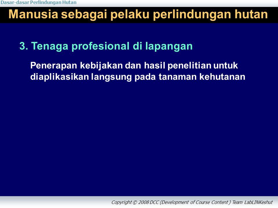 Dasar-dasar Perlindungan Hutan Copyright © 2008 DCC (Development of Course Content ) Team LabLINKeshut Terimakasih & Selamat Belajar