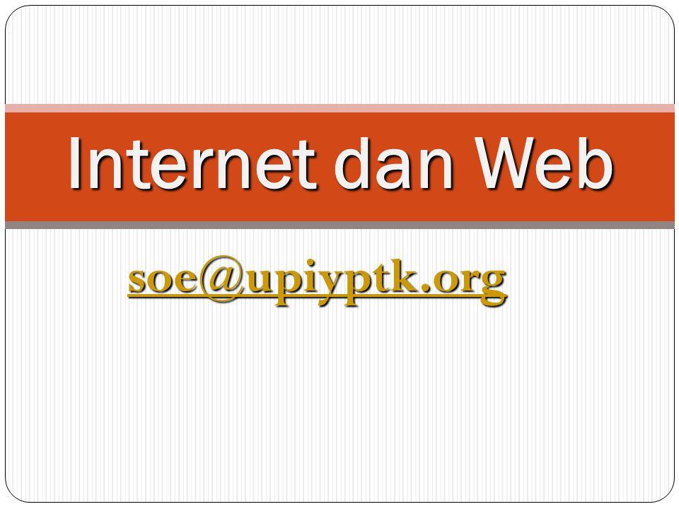 soe@upiyptk.org Internet dan Web