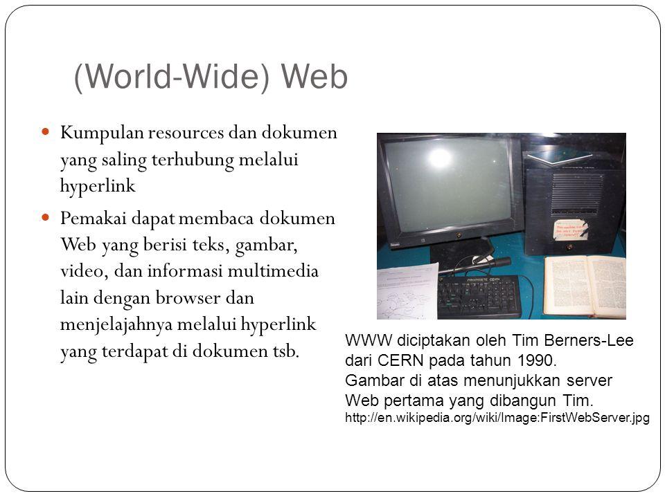(World-Wide) Web Kumpulan resources dan dokumen yang saling terhubung melalui hyperlink Pemakai dapat membaca dokumen Web yang berisi teks, gambar, vi