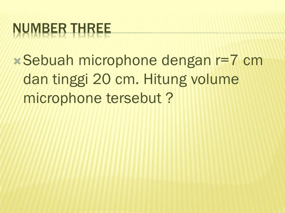 SSebuah microphone dengan r=7 cm dan tinggi 20 cm. Hitung volume microphone tersebut ?