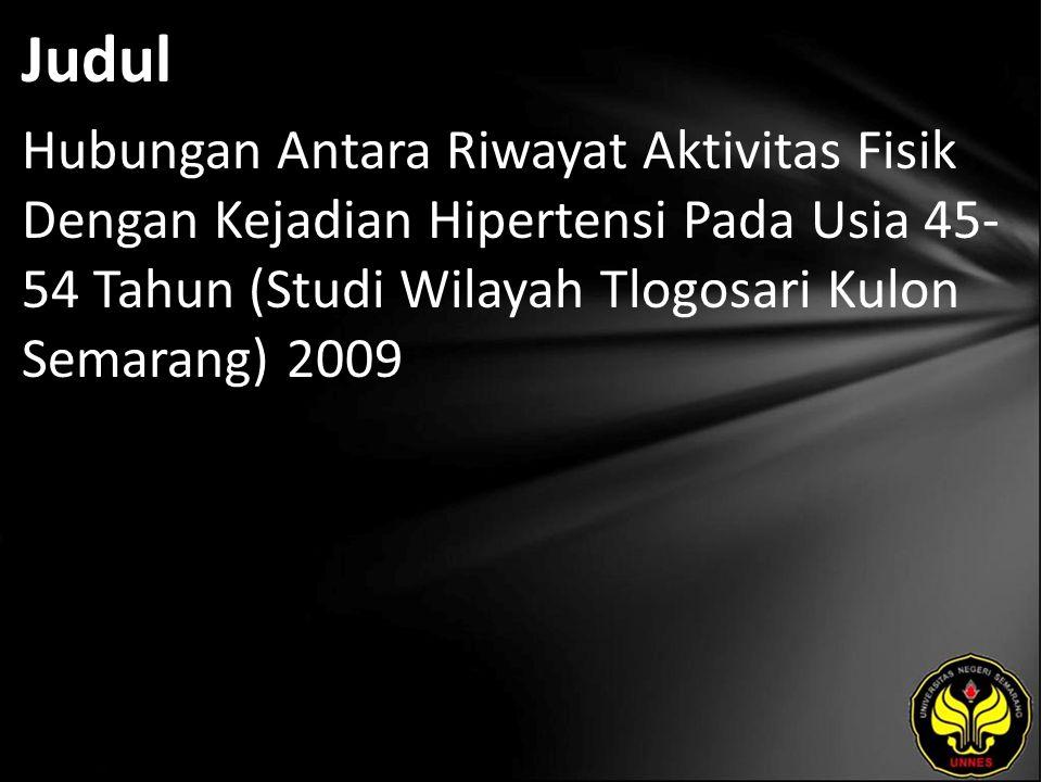 Judul Hubungan Antara Riwayat Aktivitas Fisik Dengan Kejadian Hipertensi Pada Usia 45- 54 Tahun (Studi Wilayah Tlogosari Kulon Semarang) 2009