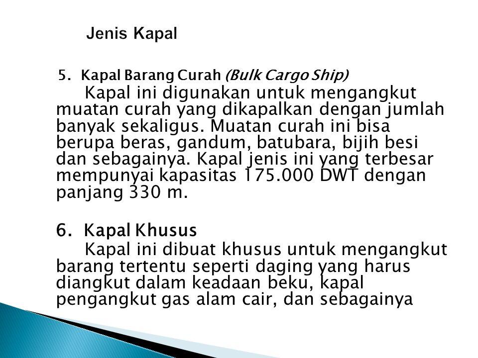 5. Kapal Barang Curah (Bulk Cargo Ship) Kapal ini digunakan untuk mengangkut muatan curah yang dikapalkan dengan jumlah banyak sekaligus. Muatan curah