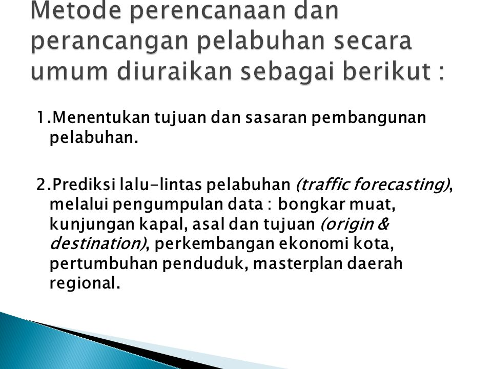1.Menentukan tujuan dan sasaran pembangunan pelabuhan. 2.Prediksi lalu-lintas pelabuhan (traffic forecasting), melalui pengumpulan data : bongkar muat