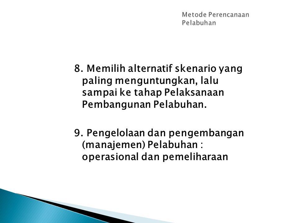 8. Memilih alternatif skenario yang paling menguntungkan, lalu sampai ke tahap Pelaksanaan Pembangunan Pelabuhan. 9. Pengelolaan dan pengembangan (man