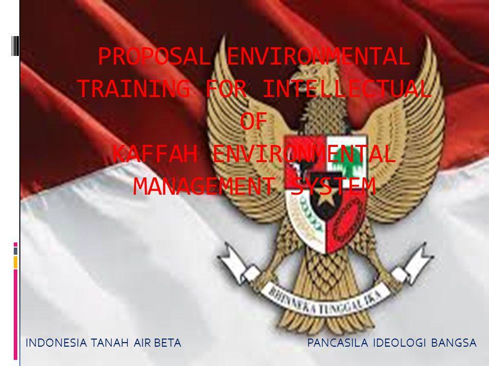 PROPOSAL ENVIRONMENTAL TRAINING FOR INTELLECTUAL OF KAFFAH ENVIRONMENTAL MANAGEMENT SYSTEM INDONESIA TANAH AIR BETA PANCASILA IDEOLOGI BANGSA