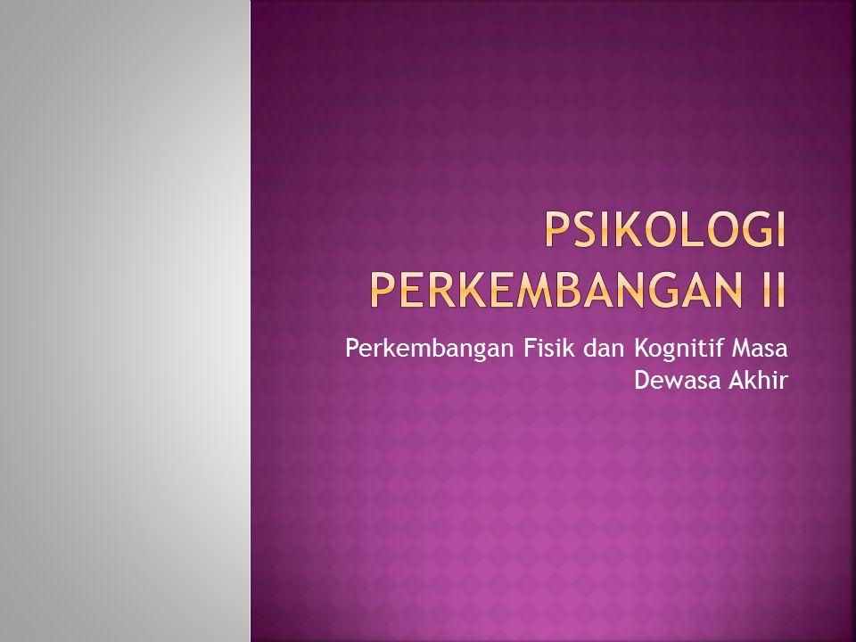  Teori Perkembangan  Perubahan fisik individu pada masa dewasa akhir dan macam-macam penyakit pada usia tua  Fungsi Kognitif Individu Masa Dewasa Akhir  Pendidikan  Pekerjaan  Kesehatan  Data Penduduk Masa Dewasa Akhir di Indonesia Masalah masalah umum yang terjadi di masa dewasa akhir