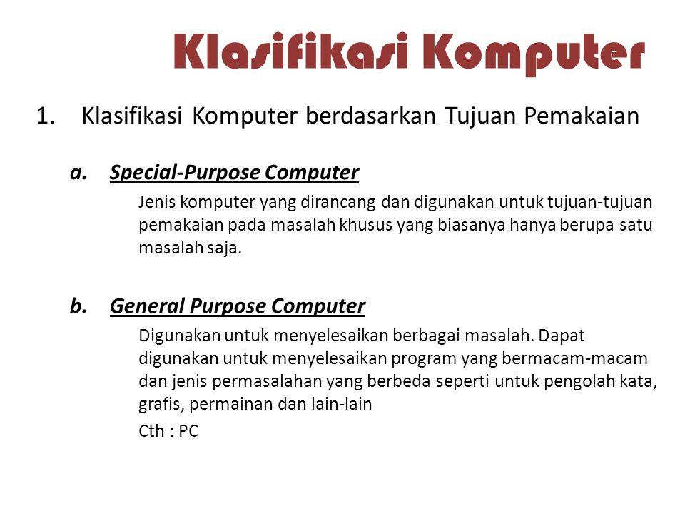 Klasifikasi Komputer 1.Klasifikasi Komputer berdasarkan Tujuan Pemakaian a.Special-Purpose Computer Jenis komputer yang dirancang dan digunakan untuk