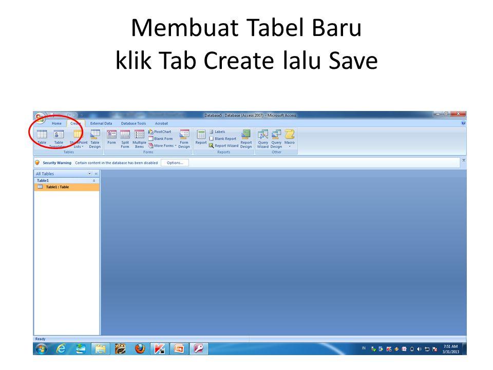 Membuat Tabel Baru klik Tab Create lalu Save
