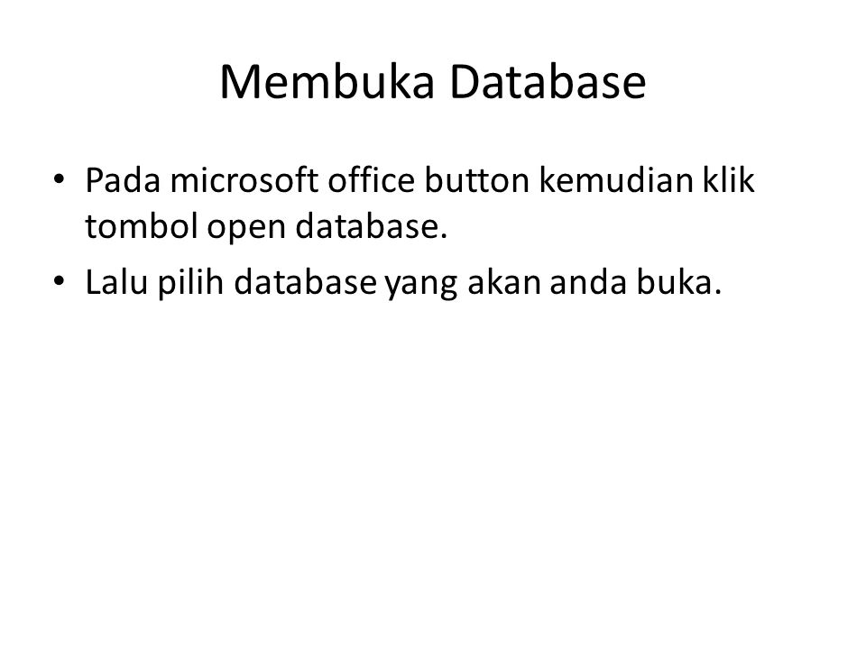 Membuka Database Pada microsoft office button kemudian klik tombol open database.