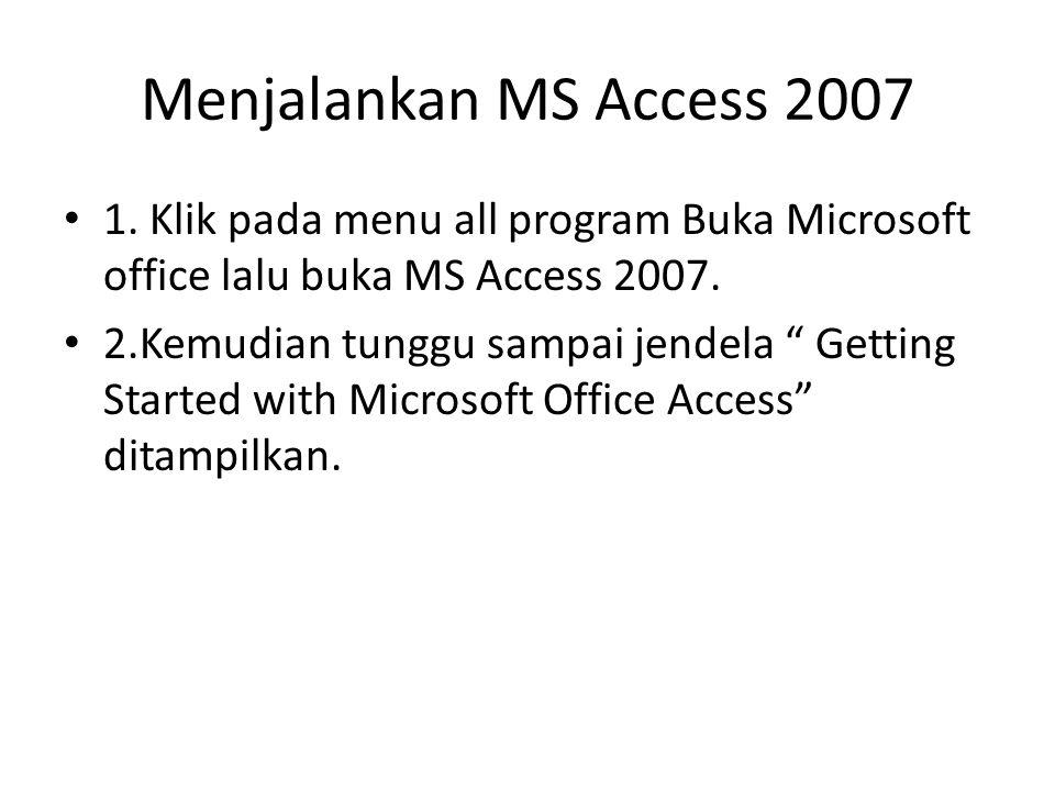 Menjalankan MS Access 2007 1.
