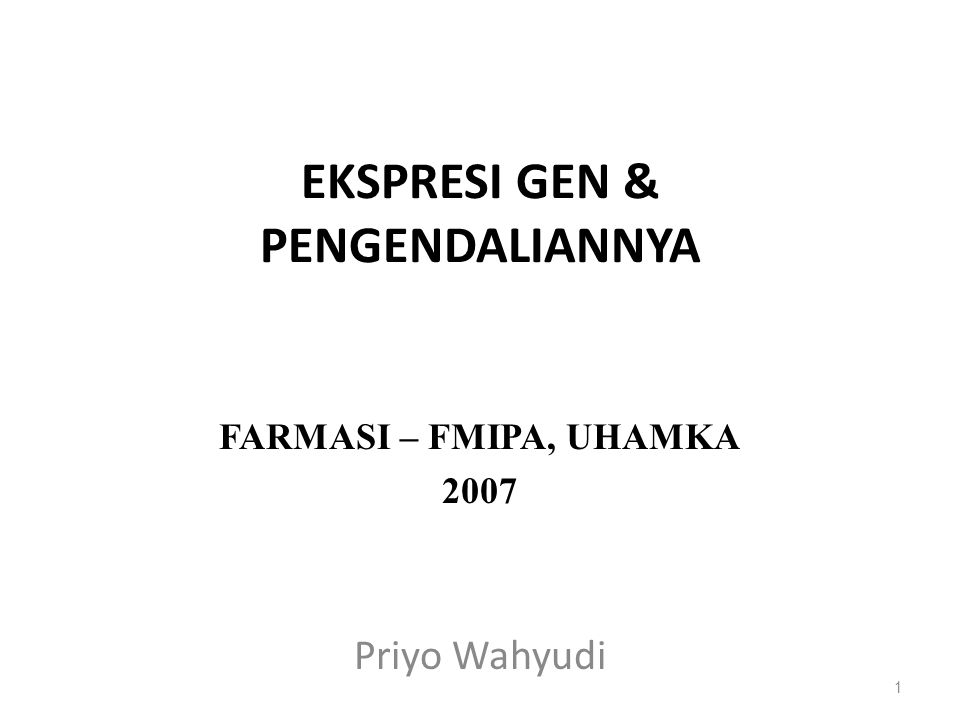 EKSPRESI GEN & PENGENDALIANNYA Priyo Wahyudi 1 FARMASI – FMIPA, UHAMKA 2007