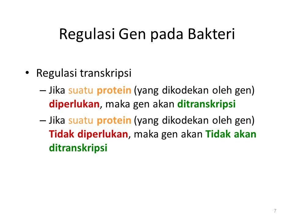 Regulasi Gen pada Bakteri Regulasi transkripsi – Jika suatu protein (yang dikodekan oleh gen) diperlukan, maka gen akan ditranskripsi – Jika suatu protein (yang dikodekan oleh gen) Tidak diperlukan, maka gen akan Tidak akan ditranskripsi 7