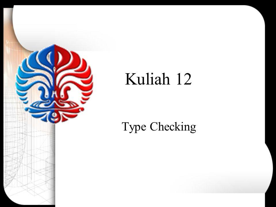 Macam Macam-macam checking pada compiler: –Type checking: operand harus sesuai dengan operator –Flow of control checking: break dalam while menyebabkan kontrol keluar dari while terdekat –Uniqueness checking: suatu id harus didefinisikan sekali dalam scopenya –Name-related checking: memperbolehkan pemakaian suatu nama (id) lebih dari sekali
