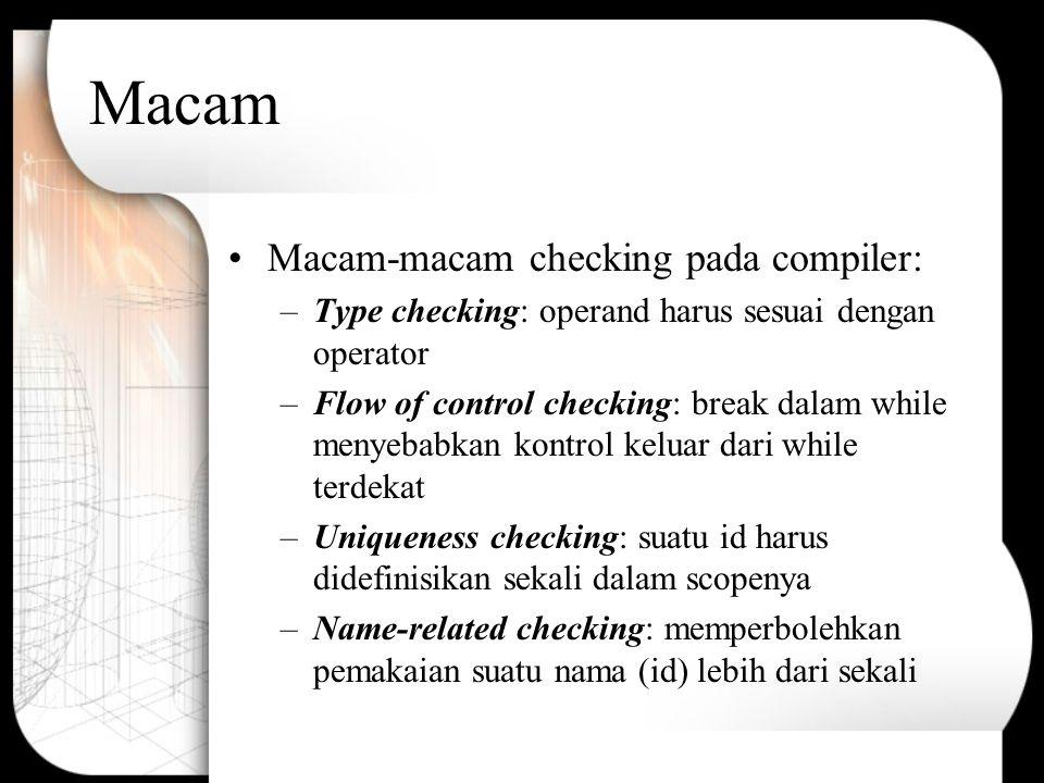 Macam Macam-macam checking pada compiler: –Type checking: operand harus sesuai dengan operator –Flow of control checking: break dalam while menyebabka