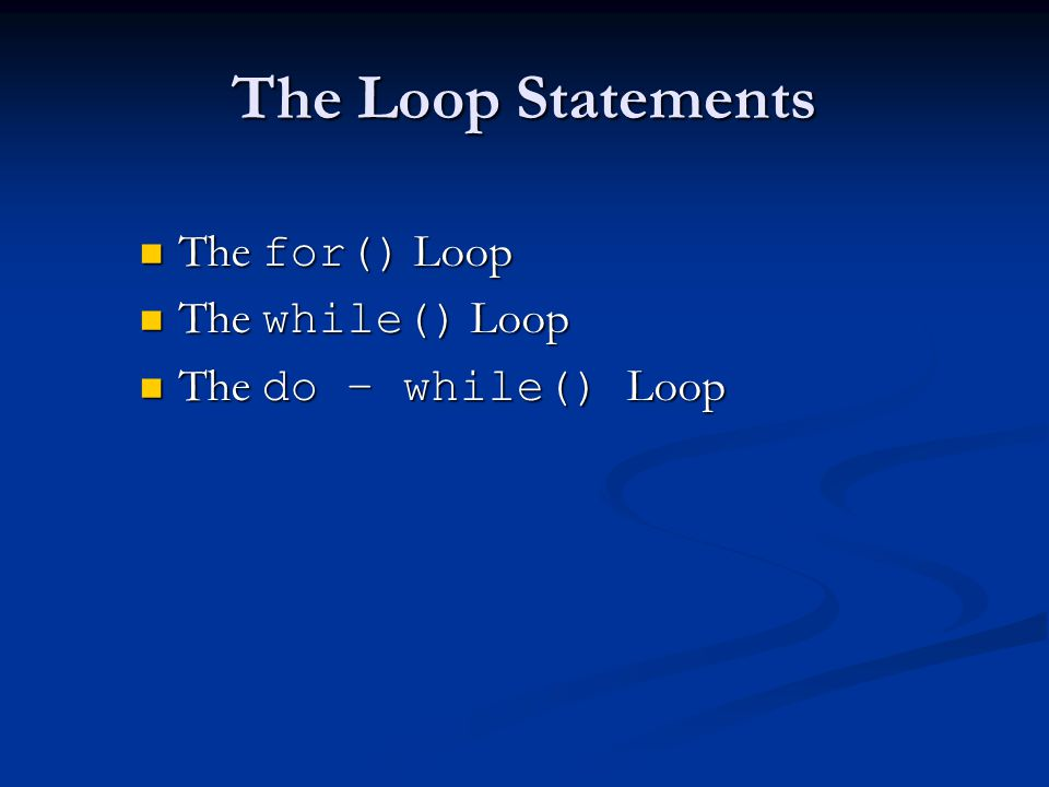 The Loop Statements The for() Loop The for() Loop The while() Loop The while() Loop The do – while() Loop The do – while() Loop