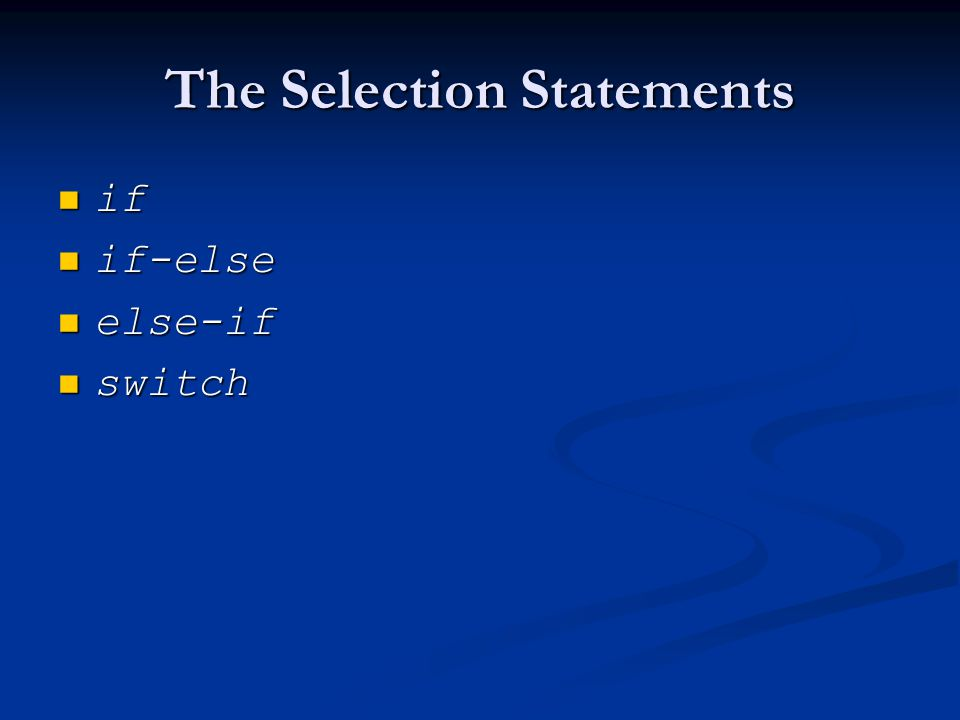 The Selection Statements if if if-else if-else else-if else-if switch switch