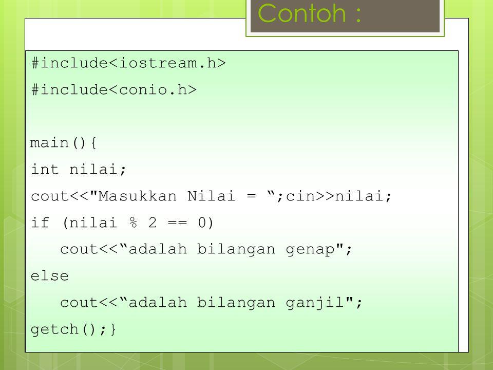 Contoh : #include main(){ int nilai; cout >nilai; if (nilai % 2 == 0) cout<< adalah bilangan genap ; else cout<< adalah bilangan ganjil ; getch();}