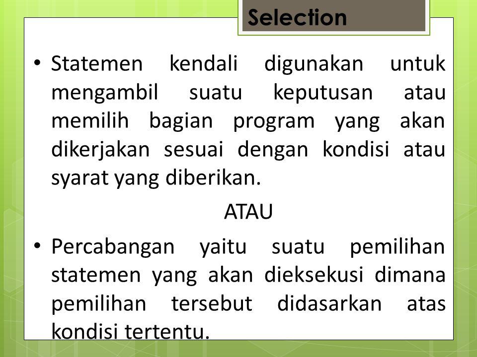 Selection Statemen kendali digunakan untuk mengambil suatu keputusan atau memilih bagian program yang akan dikerjakan sesuai dengan kondisi atau syara