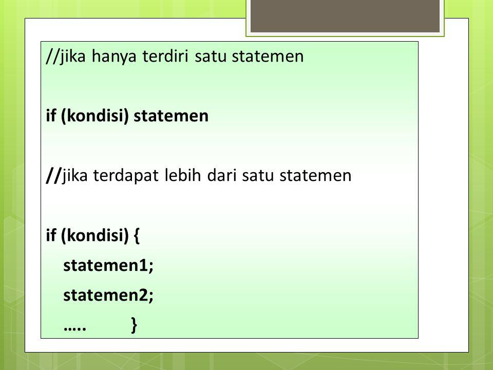//jika hanya terdiri satu statemen if (kondisi) statemen //jika terdapat lebih dari satu statemen if (kondisi) { statemen1; statemen2; ….. }