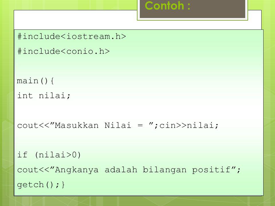 """Contoh : #include main(){ int nilai; cout >nilai; if (nilai>0) cout<<""""Angkanya adalah bilangan positif""""; getch();}"""