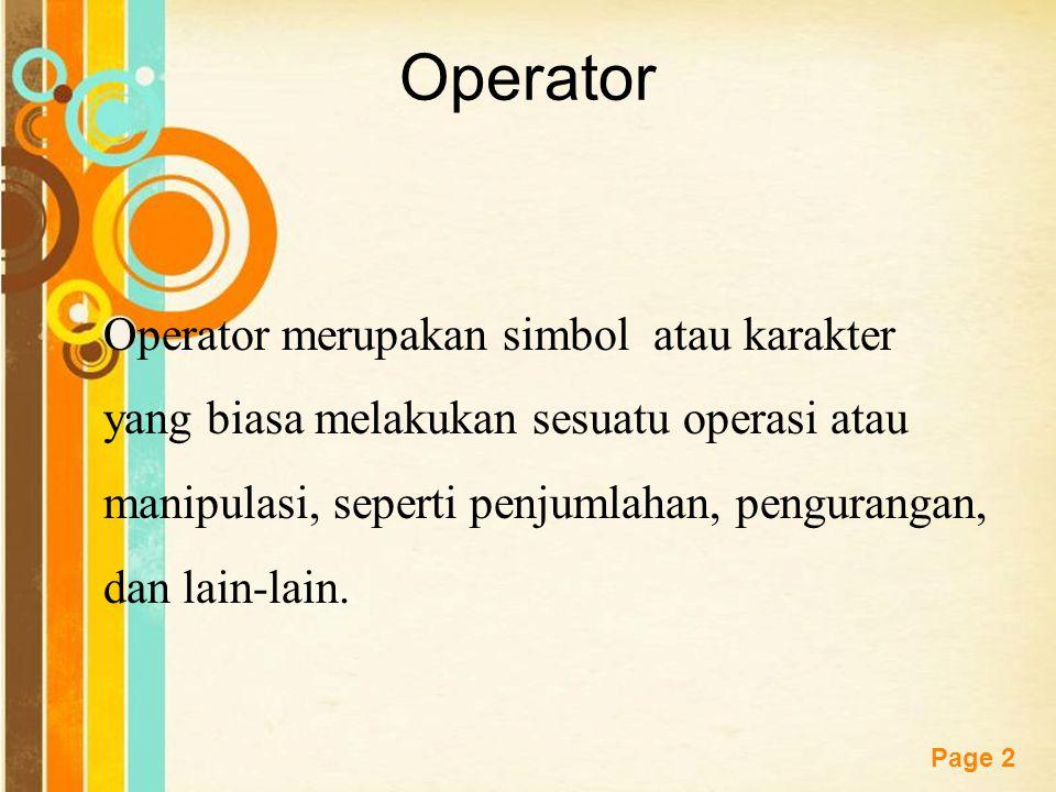 Free Powerpoint Templates Page 2 Operator Operator merupakan simbol atau karakter yang biasa melakukan sesuatu operasi atau manipulasi, seperti penjumlahan, pengurangan, dan lain-lain.